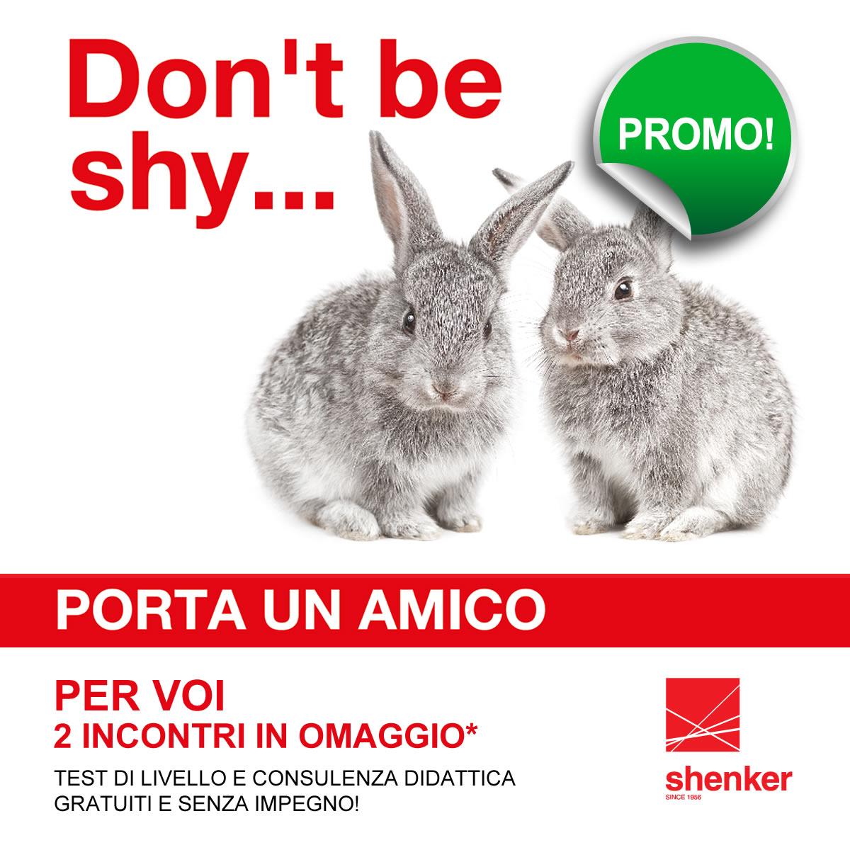 Don't shy... Porta un amico in Shenker